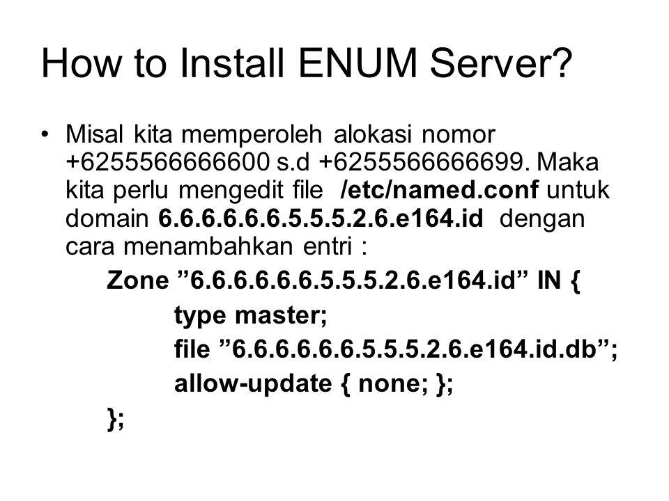How to Install ENUM Server. Misal kita memperoleh alokasi nomor +6255566666600 s.d +6255566666699.