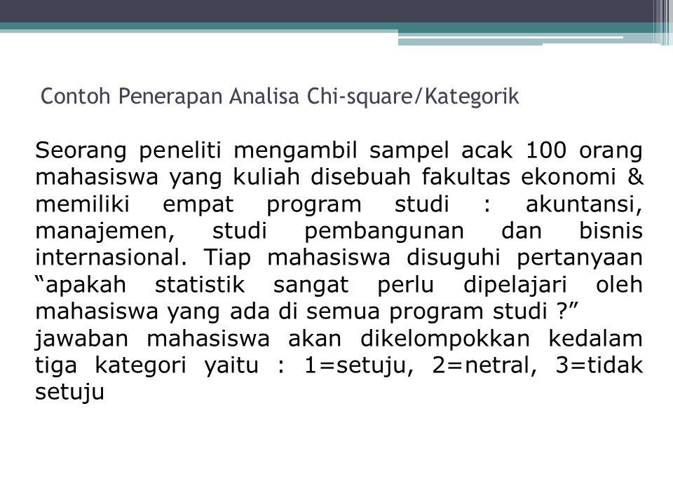 Contoh Penerapan Analisa Chi-square/Kategorik Seorang peneliti mengambil sampel acak 100 orang mahasiswa yang kuliah disebuah fakultas ekonomi & memil