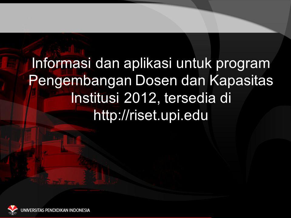 Informasi dan aplikasi untuk program Pengembangan Dosen dan Kapasitas Institusi 2012, tersedia di http://riset.upi.edu