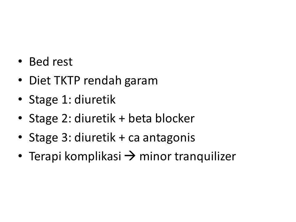 Bed rest Diet TKTP rendah garam Stage 1: diuretik Stage 2: diuretik + beta blocker Stage 3: diuretik + ca antagonis Terapi komplikasi  minor tranquil