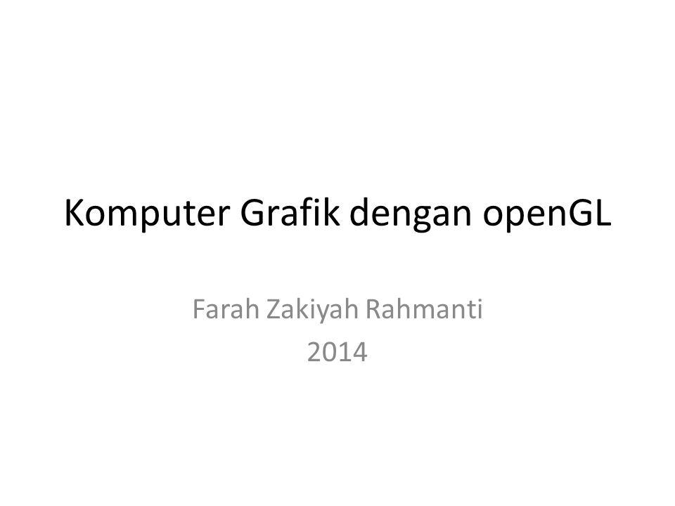 Komputer Grafik dengan openGL Farah Zakiyah Rahmanti 2014