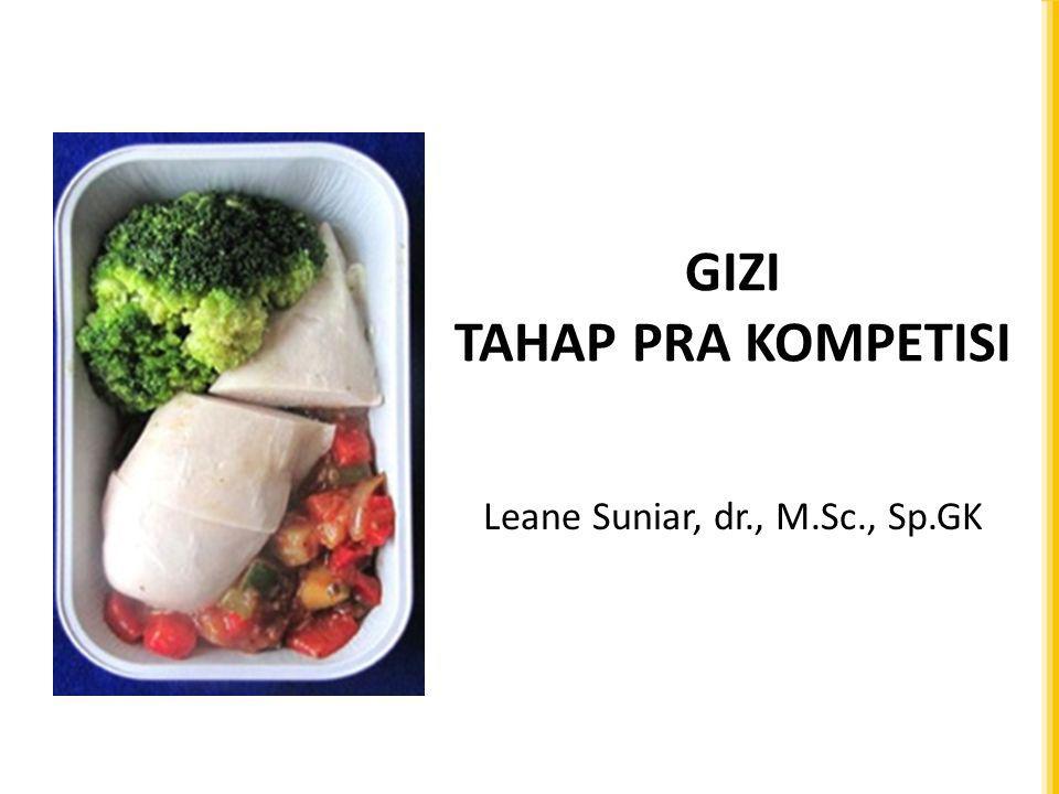 GIZI TAHAP PRA KOMPETISI Leane Suniar, dr., M.Sc., Sp.GK