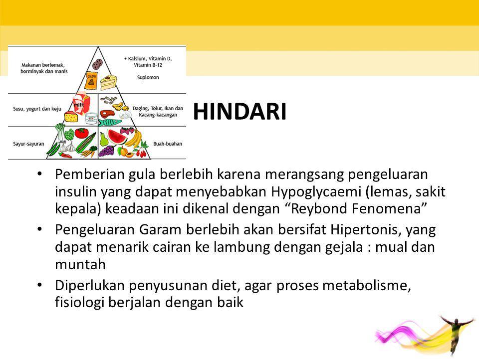 HINDARI Pemberian gula berlebih karena merangsang pengeluaran insulin yang dapat menyebabkan Hypoglycaemi (lemas, sakit kepala) keadaan ini dikenal de
