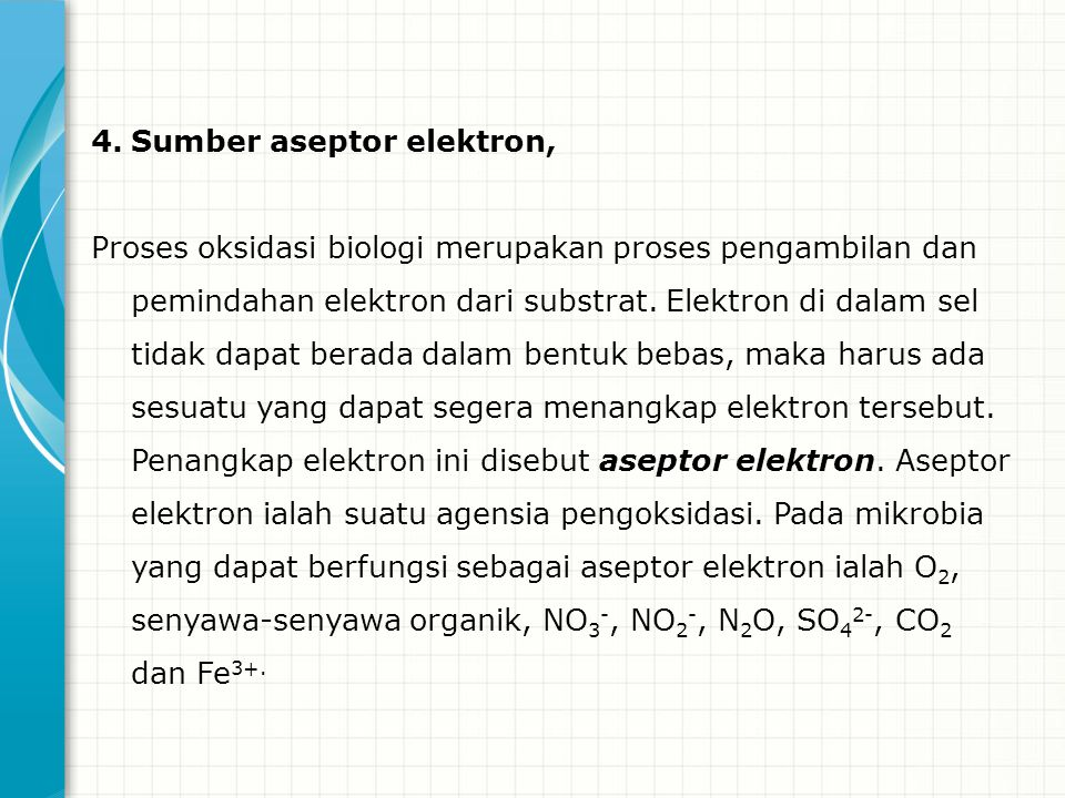 4.Sumber aseptor elektron, Proses oksidasi biologi merupakan proses pengambilan dan pemindahan elektron dari substrat. Elektron di dalam sel tidak dap