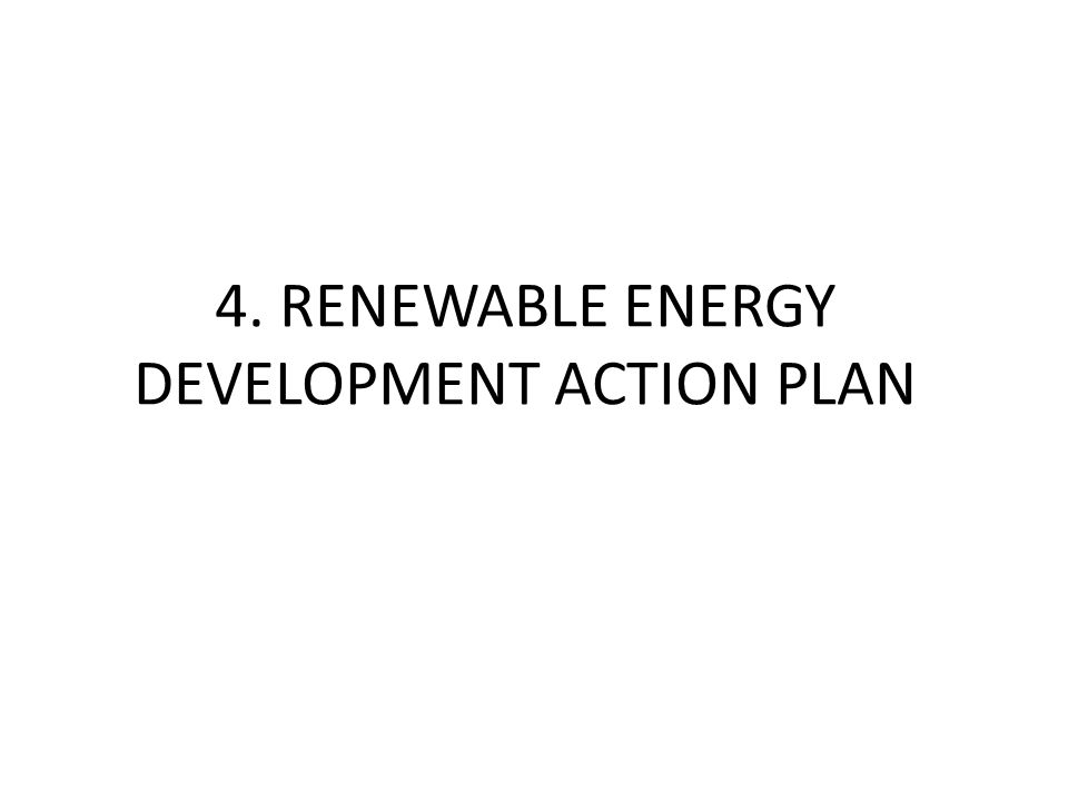 4. RENEWABLE ENERGY DEVELOPMENT ACTION PLAN