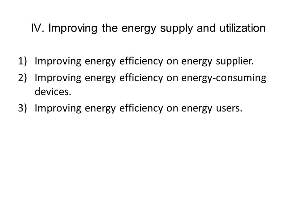 IV. Improving the energy supply and utilization 1)Improving energy efficiency on energy supplier.