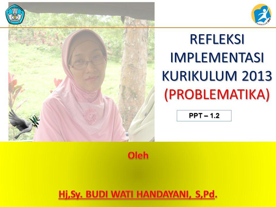 KEMENTERIAN PENDIDIKAN DAN KEBUDAYAAN BADAN PENGEMBANGAN SUMBER DAYA MANUSIA PENDIDIKAN DAN KEBUDAYAAN DAN PENJAMINAN MUTU PENDIDIKAN REFLEKSI IMPLEMENTASI KURIKULUM 2013 (PROBLEMATIKA) PPT – 1.2