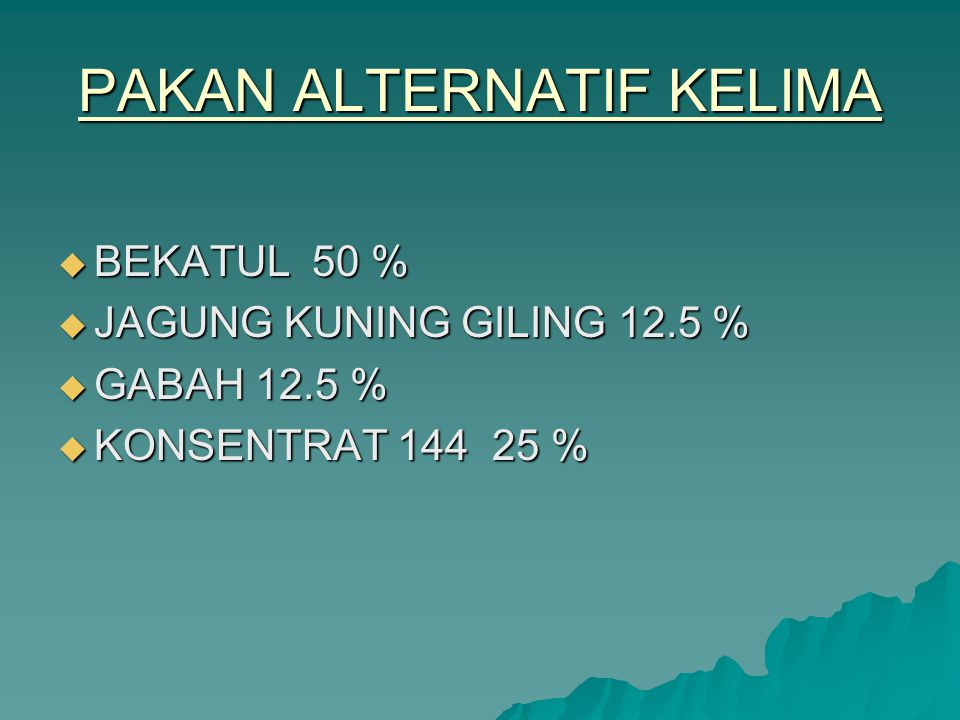 PAKAN ALTERNATIF KELIMA  BEKATUL 50 %  JAGUNG KUNING GILING 12.5 %  GABAH 12.5 %  KONSENTRAT 144 25 %