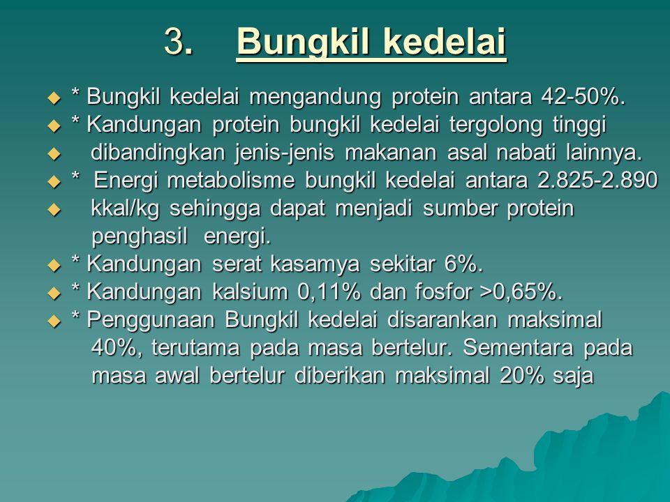 3. Bungkil kedelai  * Bungkil kedelai mengandung protein antara 42-50%.  * Kandungan protein bungkil kedelai tergolong tinggi  dibandingkan jenis-j