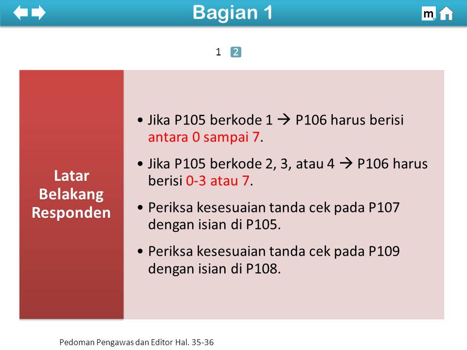 Jika P105 berkode 1  P106 harus berisi antara 0 sampai 7. Jika P105 berkode 2, 3, atau 4  P106 harus berisi 0-3 atau 7. Periksa kesesuaian tanda cek