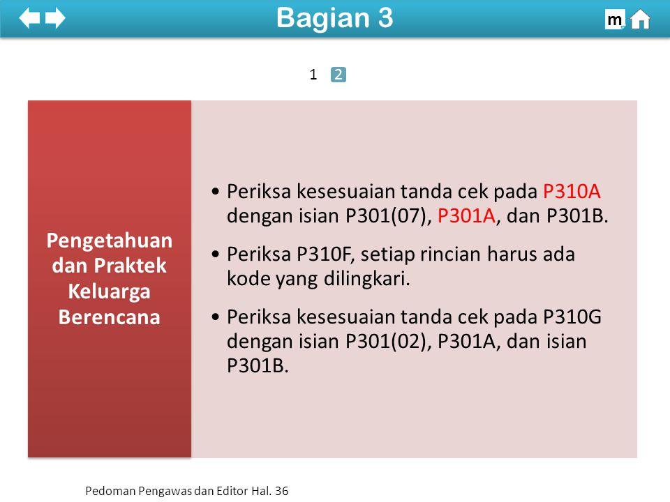 Periksa kesesuaian tanda cek pada P310A dengan isian P301(07), P301A, dan P301B. Periksa P310F, setiap rincian harus ada kode yang dilingkari. Periksa