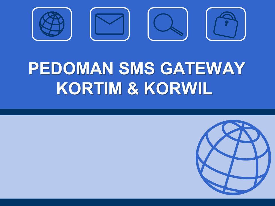 PEDOMAN SMS GATEWAY KORTIM & KORWIL PEDOMAN SMS GATEWAY KORTIM & KORWIL