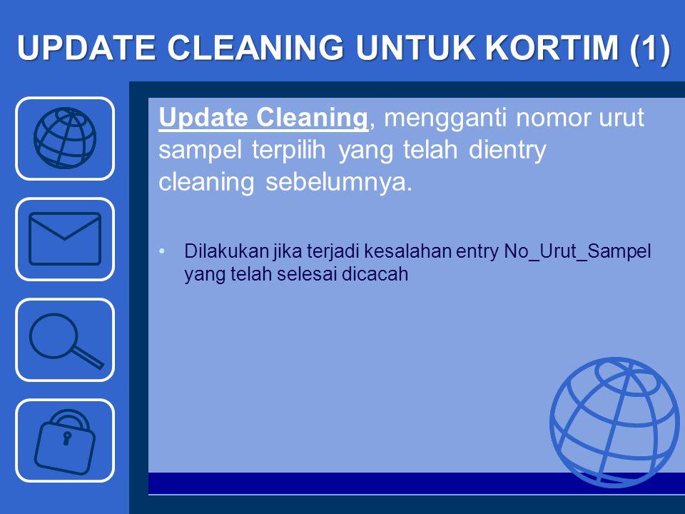 UPDATE CLEANING UNTUK KORTIM (1) Update Cleaning, mengganti nomor urut sampel terpilih yang telah dientry cleaning sebelumnya. Dilakukan jika terjadi