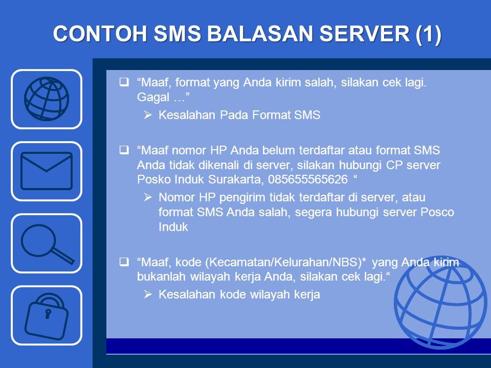 """CONTOH SMS BALASAN SERVER (1)  """"Maaf, format yang Anda kirim salah, silakan cek lagi. Gagal …""""  Kesalahan Pada Format SMS  """"Maaf nomor HP Anda belu"""