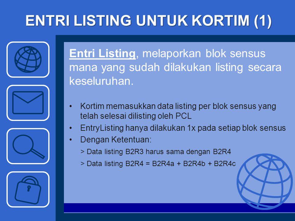 ENTRI LISTING UNTUK KORTIM (2) Format SMS yang dikirim : EL KodeKota KodeKec KodeKel NomorBlokSensus B2R1 B2R2 B2R3 B2R4a B2R4b B2R4c B2R4 Contoh : SMS untuk entry listing di Kota Semarang (1) Kec.