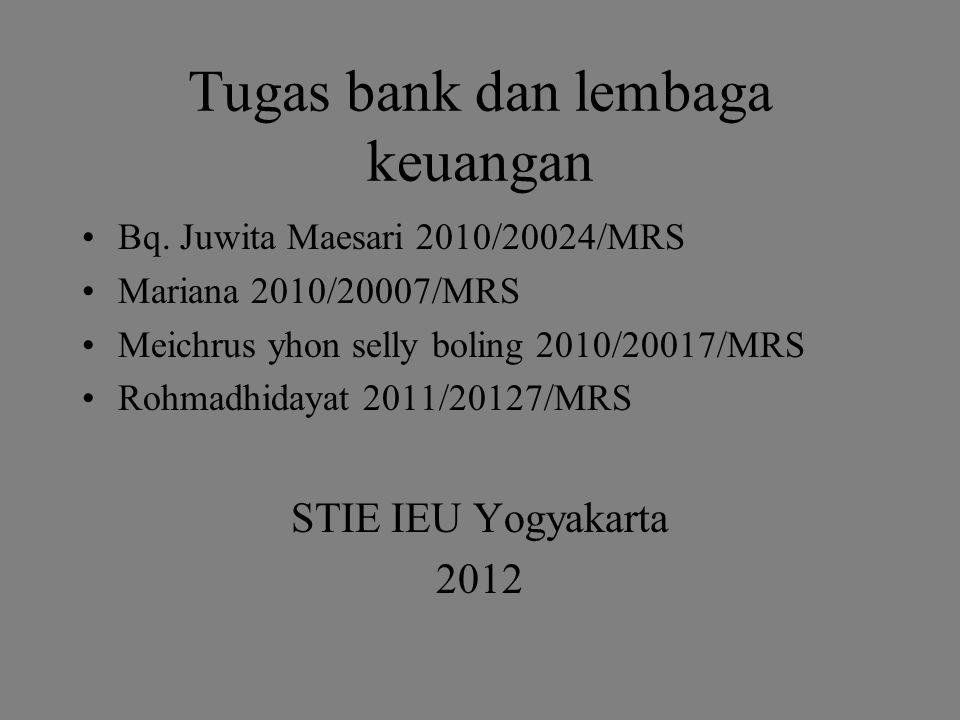 Tugas bank dan lembaga keuangan Bq. Juwita Maesari 2010/20024/MRS Mariana 2010/20007/MRS Meichrus yhon selly boling 2010/20017/MRS Rohmadhidayat 2011/