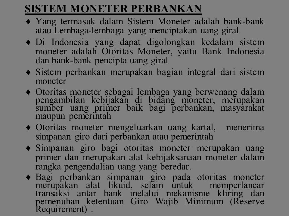 SISTEM MONETER PERBANKAN  Yang termasuk dalam Sistem Moneter adalah bank-bank atau Lembaga-lembaga yang menciptakan uang giral  Di Indonesia yang da