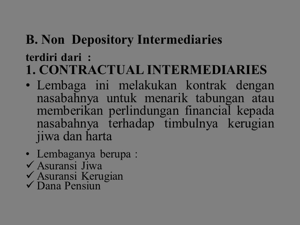 B. Non Depository Intermediaries terdiri dari : 1. CONTRACTUAL INTERMEDIARIES Lembaga ini melakukan kontrak dengan nasabahnya untuk menarik tabungan a