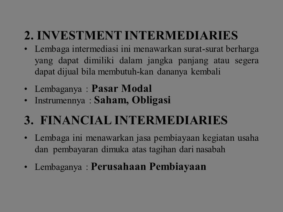 2. INVESTMENT INTERMEDIARIES Lembaga intermediasi ini menawarkan surat-surat berharga yang dapat dimiliki dalam jangka panjang atau segera dapat dijua