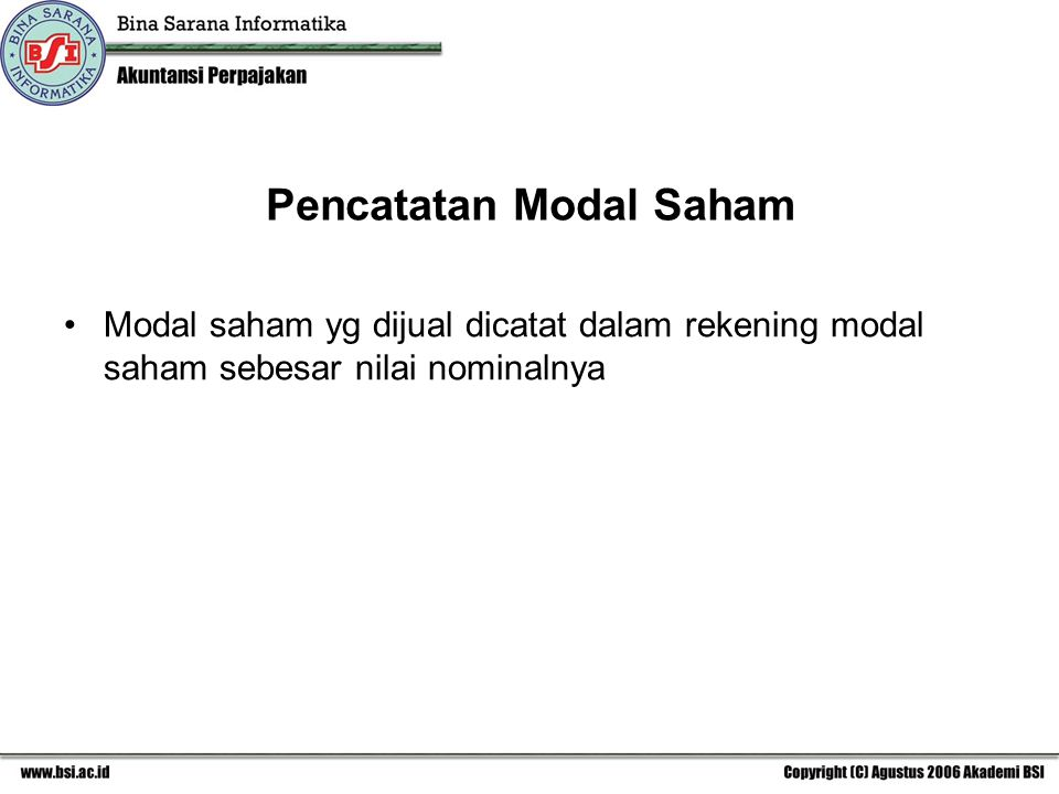 Pencatatan Modal Saham Modal saham yg dijual dicatat dalam rekening modal saham sebesar nilai nominalnya