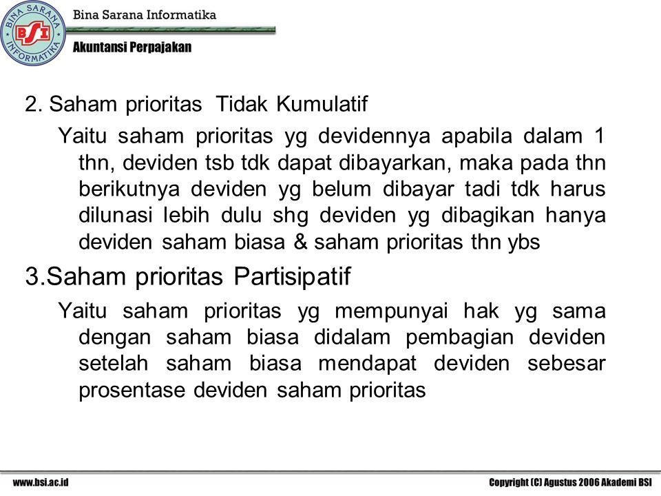 2. Saham prioritas Tidak Kumulatif Yaitu saham prioritas yg devidennya apabila dalam 1 thn, deviden tsb tdk dapat dibayarkan, maka pada thn berikutnya
