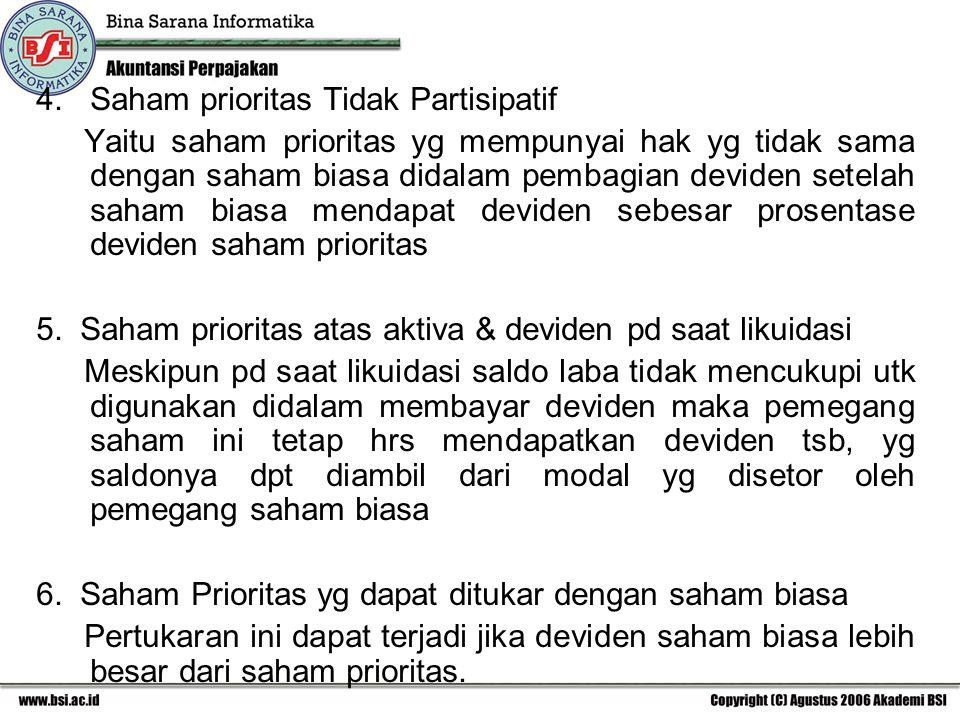 4. Saham prioritas Tidak Partisipatif Yaitu saham prioritas yg mempunyai hak yg tidak sama dengan saham biasa didalam pembagian deviden setelah saham