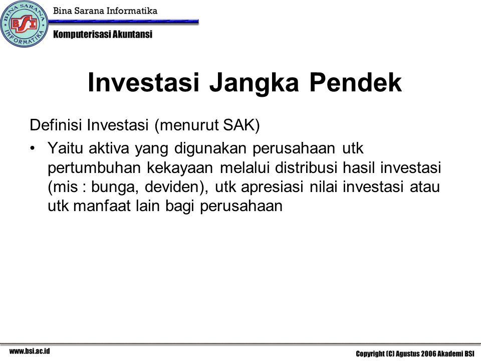 Investasi Jangka Pendek Definisi Investasi (menurut SAK) Yaitu aktiva yang digunakan perusahaan utk pertumbuhan kekayaan melalui distribusi hasil inve