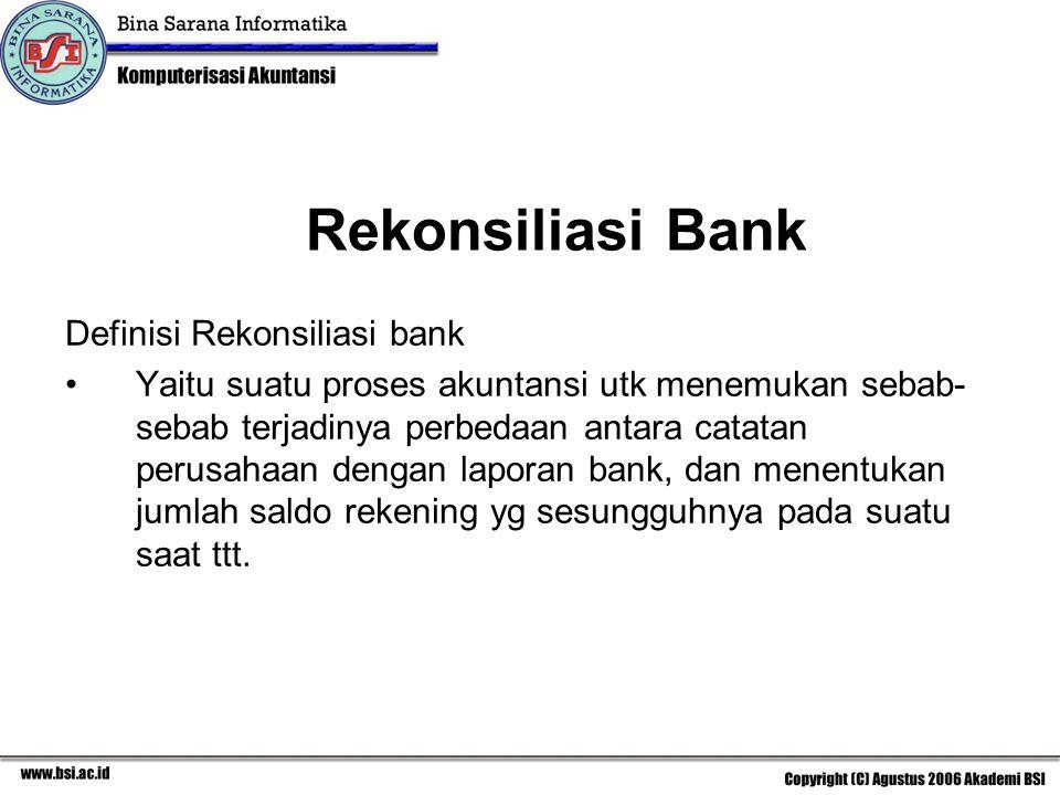 Rekonsiliasi Bank Definisi Rekonsiliasi bank Yaitu suatu proses akuntansi utk menemukan sebab- sebab terjadinya perbedaan antara catatan perusahaan de