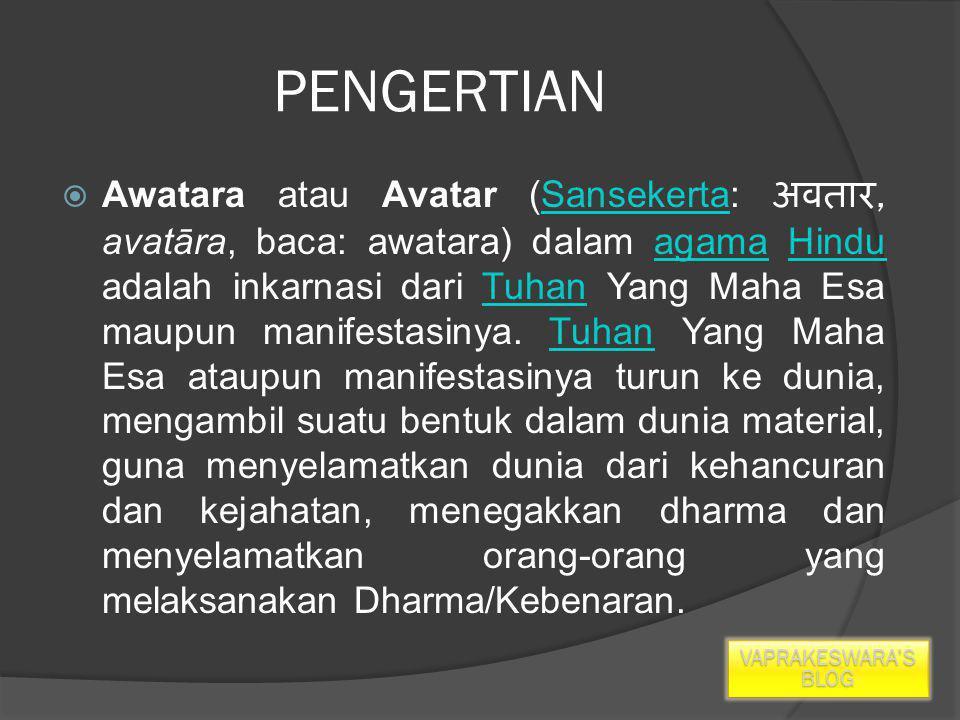 PENGERTIAN  Awatara atau Avatar (Sansekerta: अवतार, avatāra, baca: awatara) dalam agama Hindu adalah inkarnasi dari Tuhan Yang Maha Esa maupun manifestasinya.