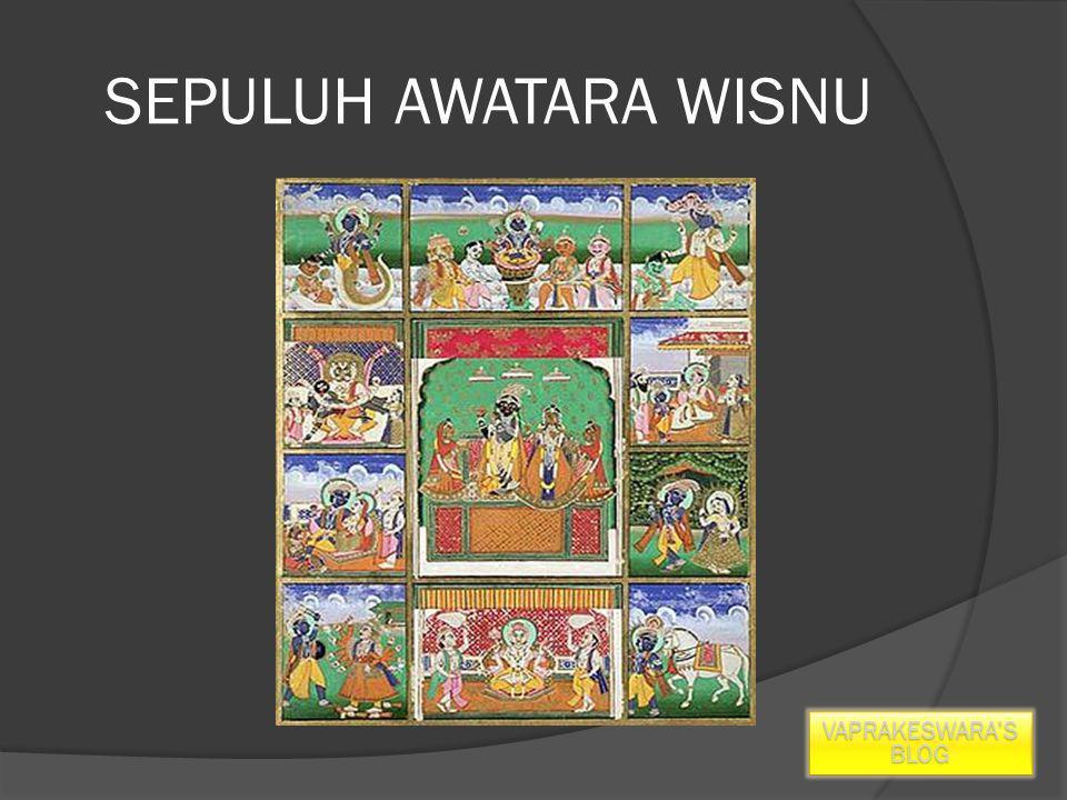 SEPULUH AWATARA WISNU VAPRAKESWARA'S BLOG