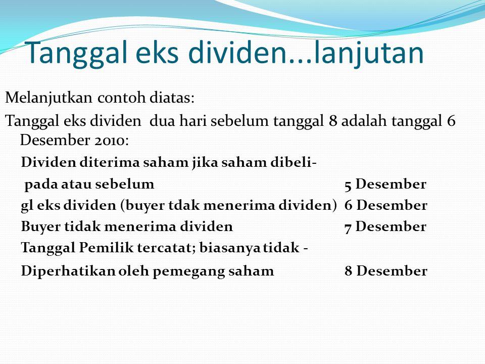 Tanggal eks dividen...lanjutan Melanjutkan contoh diatas: Tanggal eks dividen dua hari sebelum tanggal 8 adalah tanggal 6 Desember 2010: Dividen diter