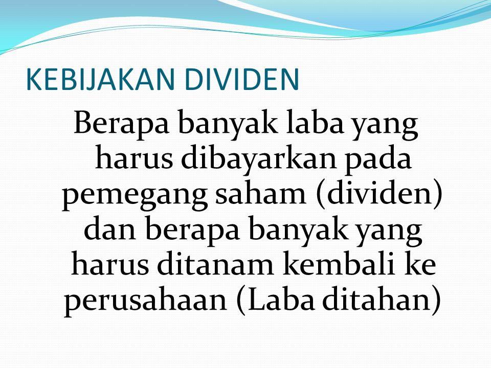 KEBIJAKAN DIVIDEN Berapa banyak laba yang harus dibayarkan pada pemegang saham (dividen) dan berapa banyak yang harus ditanam kembali ke perusahaan (L