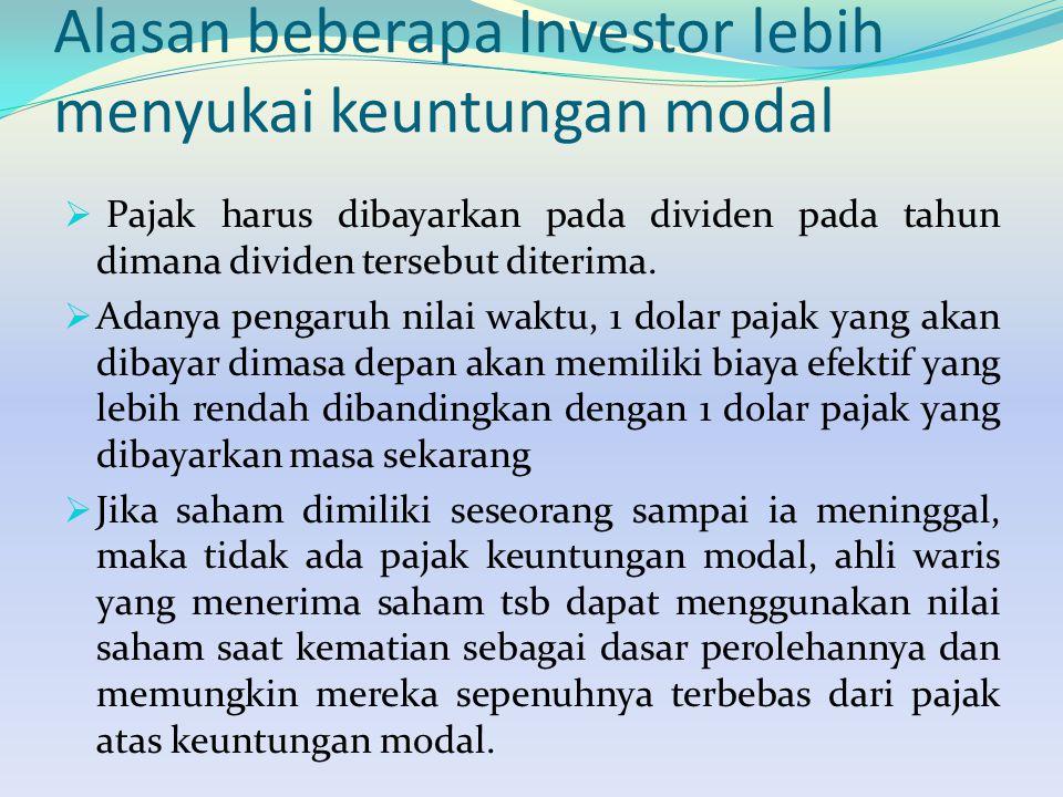 Alasan beberapa Investor lebih menyukai keuntungan modal  Pajak harus dibayarkan pada dividen pada tahun dimana dividen tersebut diterima.  Adanya p