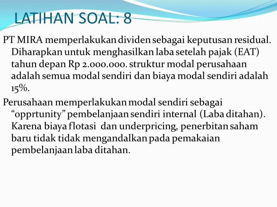 LATIHAN SOAL: 8 PT MIRA memperlakukan dividen sebagai keputusan residual. Diharapkan untuk menghasilkan laba setelah pajak (EAT) tahun depan Rp 2.000.