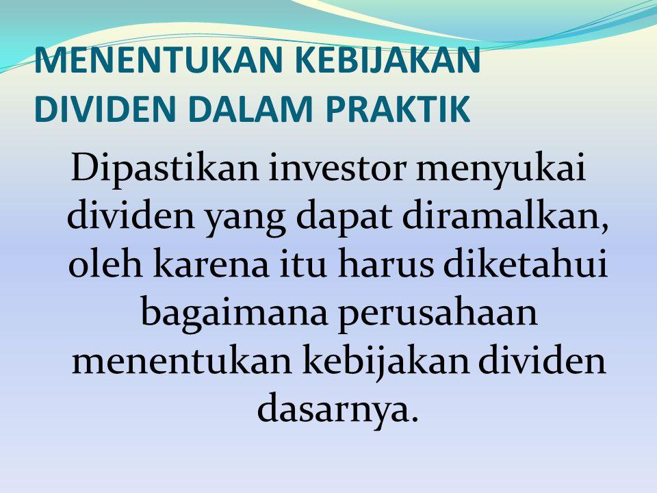 MENENTUKAN KEBIJAKAN DIVIDEN DALAM PRAKTIK Dipastikan investor menyukai dividen yang dapat diramalkan, oleh karena itu harus diketahui bagaimana perus
