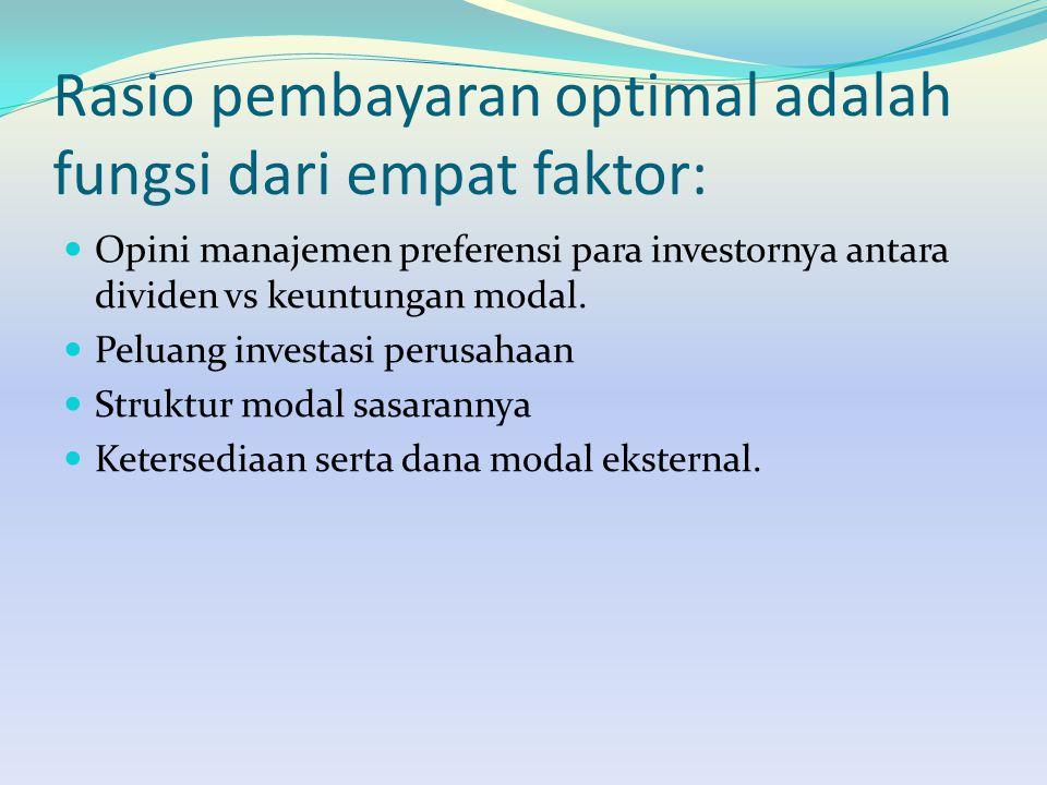 Rasio pembayaran optimal adalah fungsi dari empat faktor: Opini manajemen preferensi para investornya antara dividen vs keuntungan modal. Peluang inve