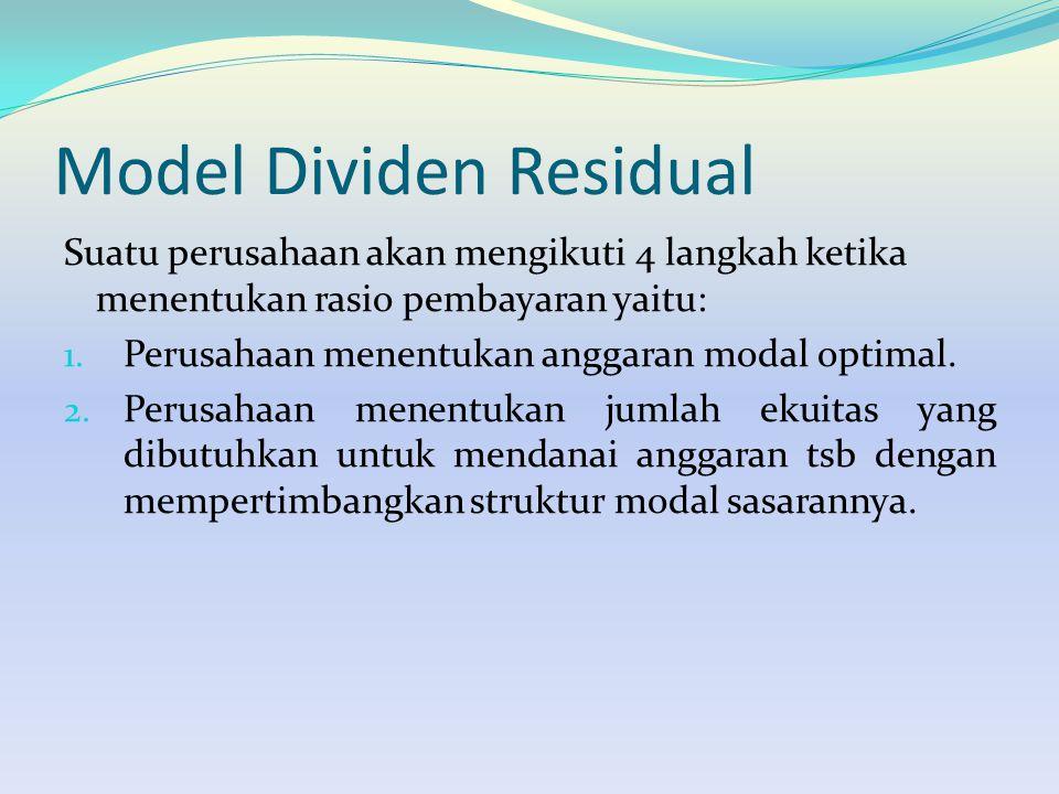 Model Dividen Residual Suatu perusahaan akan mengikuti 4 langkah ketika menentukan rasio pembayaran yaitu: 1. Perusahaan menentukan anggaran modal opt