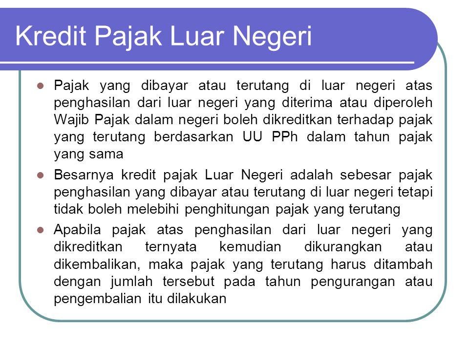 Kredit Pajak Luar Negeri Pajak atas penghasilan yang dibayar atau terutang di luar negeri yang dapat dikreditkan terhadap pajak yang terutang di Indonesia hanyalah pajak yang langsung dikenakan atas penghasilan yang diterima atau diperoleh Wajib Pajak.