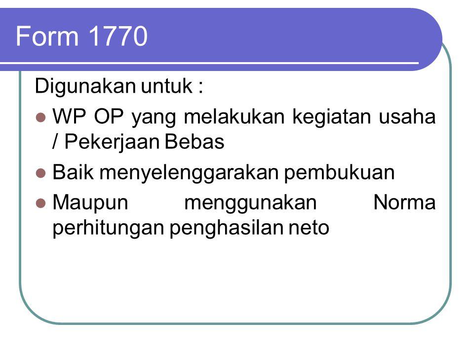 Form 1770-S Digunakan oleh WP selain, yang menggunakan SPT 1770-SS yang menggunakan SPT 1770 Yaitu : WP OP yang tidak melakukan kegiatan usaha/pekerjaan bebas WP yang memperoleh penghasilan dari satu pemberi kerja dan memperoleh penghasilan lain selain bunga bank dan/atau bunga koperasi, baik yang merupakan obyek PPh Final maupun obyek PPh tidak final WP yang memperoleh penghasilan yang berasal dari lebih dari satu pemberi kerja Penghasilannya lebih dari 60Jt