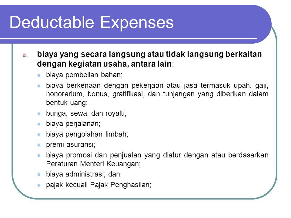 Deductable Expenses Biaya-biaya yang dimaksud dalam point a di atas lazim disebut biaya sehari-hari yang boleh dibebankan pada tahun pengeluaran.