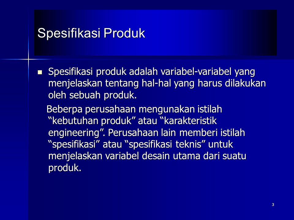3 Spesifikasi produk adalah variabel-variabel yang menjelaskan tentang hal-hal yang harus dilakukan oleh sebuah produk. Spesifikasi produk adalah vari
