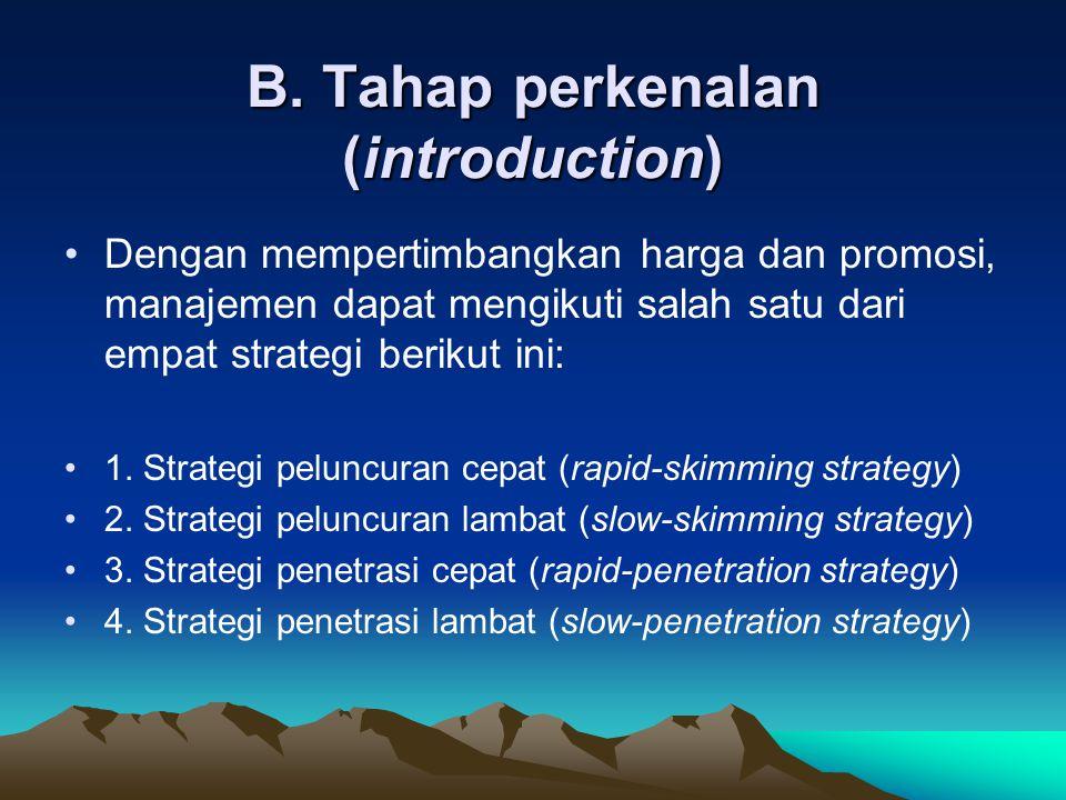 B. Tahap perkenalan (introduction) Dengan mempertimbangkan harga dan promosi, manajemen dapat mengikuti salah satu dari empat strategi berikut ini: 1.