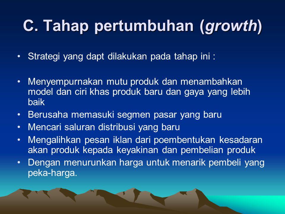 C. Tahap pertumbuhan (growth) Strategi yang dapt dilakukan pada tahap ini : Menyempurnakan mutu produk dan menambahkan model dan ciri khas produk baru