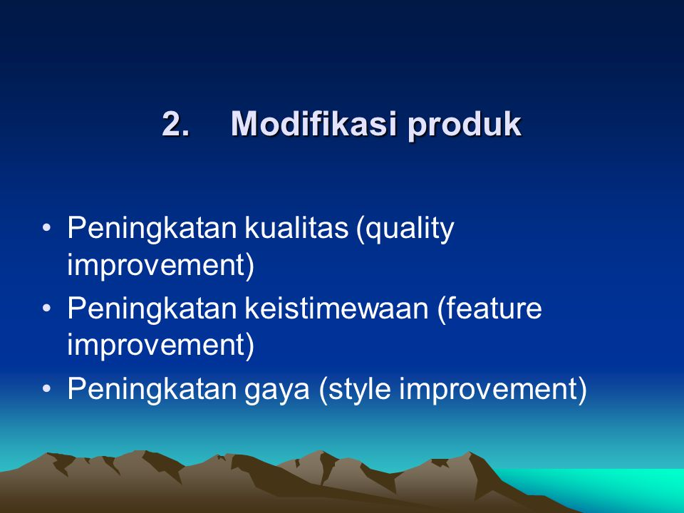 2.Modifikasi produk Peningkatan kualitas (quality improvement) Peningkatan keistimewaan (feature improvement) Peningkatan gaya (style improvement)