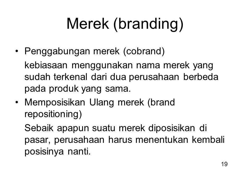 Merek (branding) Penggabungan merek (cobrand) kebiasaan menggunakan nama merek yang sudah terkenal dari dua perusahaan berbeda pada produk yang sama.
