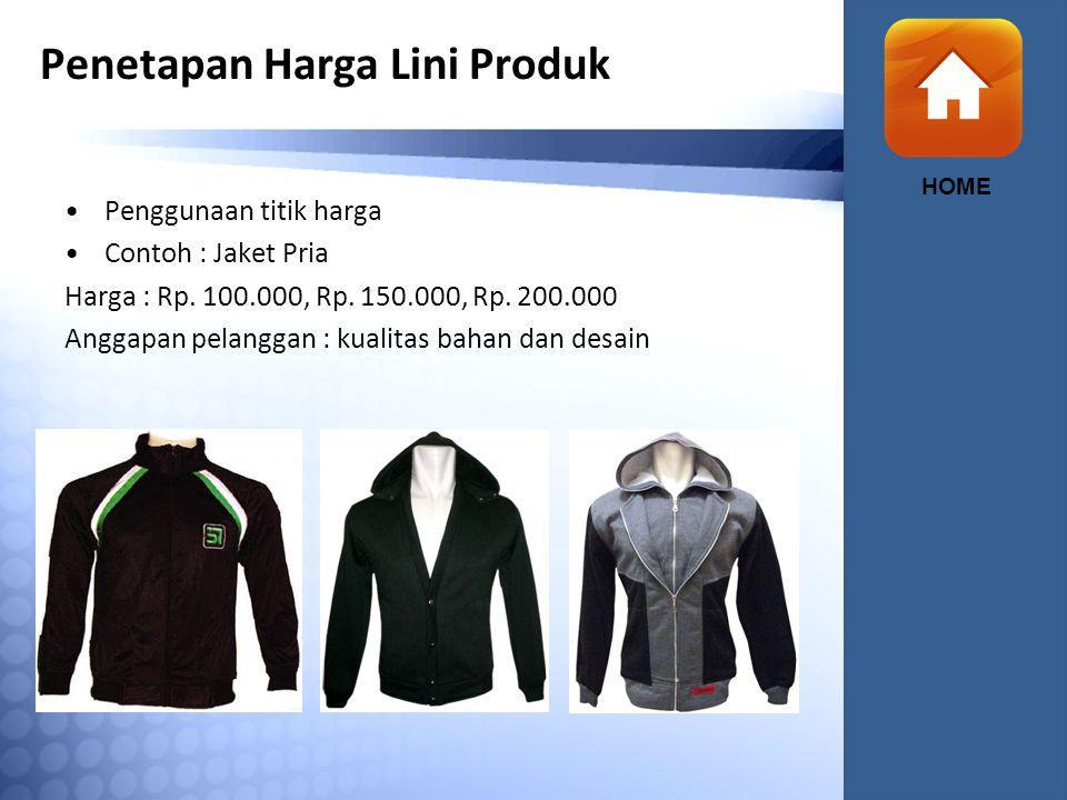Penetapan Harga Lini Produk HOME Penggunaan titik harga Contoh : Jaket Pria Harga : Rp.