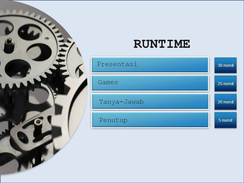 Presentasi 30 menit RUNTIME Games Tanya-Jawab 25 menit 20 menit Penutup 5 menit