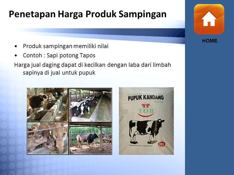 Penetapan Harga Produk Sampingan HOME Produk sampingan memiliki nilai Contoh : Sapi potong Tapos Harga jual daging dapat di kecilkan dengan laba dari limbah sapinya di jual untuk pupuk