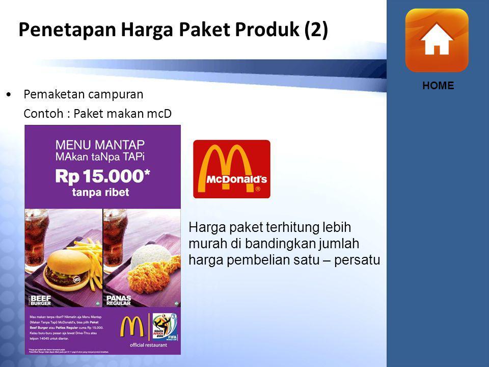Penetapan Harga Paket Produk (2) HOME Pemaketan campuran Contoh : Paket makan mcD Harga paket terhitung lebih murah di bandingkan jumlah harga pembelian satu – persatu