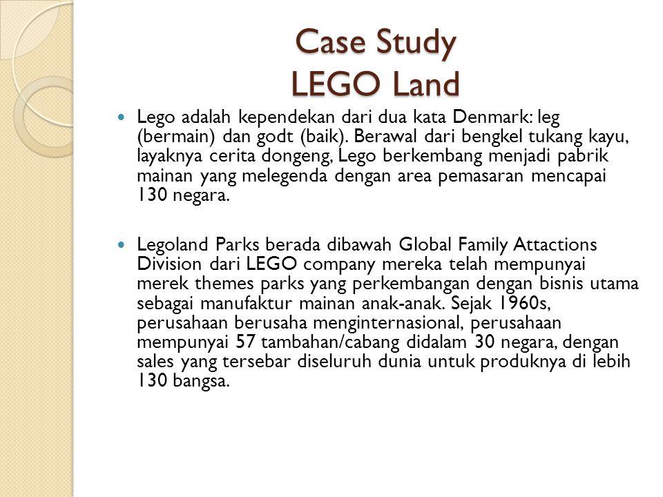 Case Study LEGO Land Lego adalah kependekan dari dua kata Denmark: leg (bermain) dan godt (baik). Berawal dari bengkel tukang kayu, layaknya cerita do